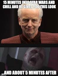 Emperor Palpatine Meme - great way to kick off a star wars marathon imgflip