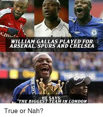 Spurs Meme - william gallas played for g arsenal spurs and chelsea he says the