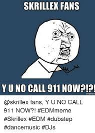 Dubstep Memes - skrillex fans e yuno call 911 now meme fans y u no call 911 now