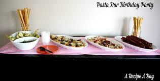pasta bar birthday party a recipe a day