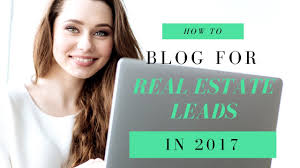 how to blog for real estate leads in 2017 complete