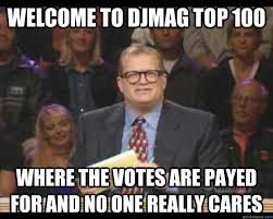 Top 100 Memes - welcome to djmag top 100 where the votes are payed for and no one