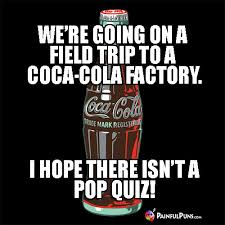 School Trip Meme - we re going on a field trip to a coca cola factory i hope there