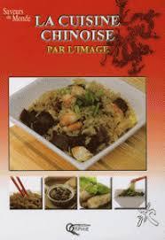 livre cuisine chinoise la cuisine chinoise par l image jacques zhou decitre