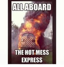 Mess Meme - all aboard the hot mess express express meme on me me