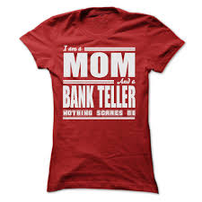 Bank Teller Course Online I Am A Mom And A Bank Teller Shirts