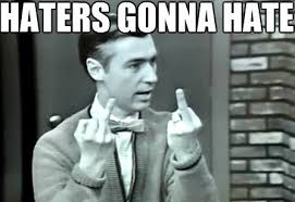 Hater Memes - haters gonna hate mister rogers haters gonna hate pinterest