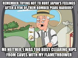 Pearl Harbor Meme - remember trying not to hurt japan s feelings after a few of them