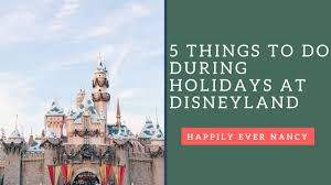 top 5 things to do during holidays at disneyland