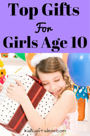 top gifts for girls age 10 best gift ideas for 2017 birthdays