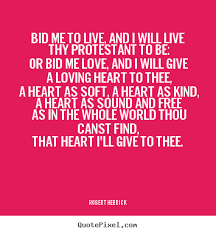 bid me quote bid me to live and i will live thy protestant to