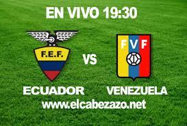 ecuador vs venezuela en vivo online 19 30 el cabezazo