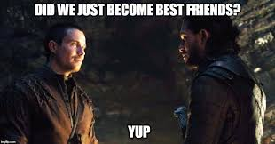 Did We Just Become Best Friends Meme - jon snow renly baratheon imgflip