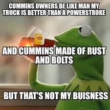 Cummins Meme - meme creator cummins owners be like man my truck is better than a
