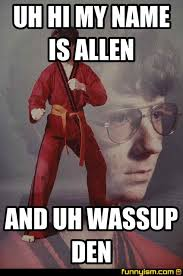 Wassup Meme - uh hi my name is allen and uh wassup den meme factory funnyism
