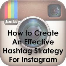 how to create an effective hashtag strategy for instagram