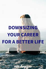 Downsize Image Downsizing Your Career For A Better Life