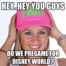 Disney World Meme - hey hey you guys do we pregame for disney world hilariously