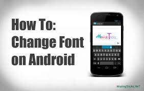 how to change the font on android guide how to change fonts in android mobile phone