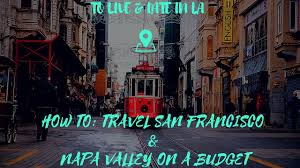 Map From San Francisco To Napa Valley by How To Travel On A Budget San Francisco U0026 Napa Valley Youtube