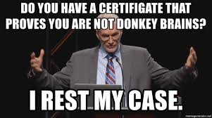 Ken Ham Meme - do you have a certifigate that proves you are not donkey brains i