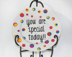 you are special today plate white dinner plate etsy