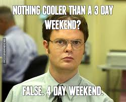 4 Day Weekend Meme - nothing cooler than a 3 day weekend false 4 day weekend dubai