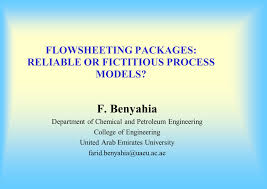 petroleum engineering colleges flowsheeting packages reliable or fictitious process models f