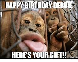 Gifts For Meme - happy birthday debbie here s your gift memes com gift meme on me me