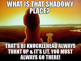 Turnt Up Meme - what is that shadowy place that s dj knucklehead always turnt up