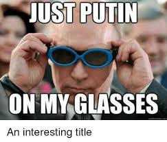 Put On Sunglasses Meme - just putin on my glasses glasses meme on me me