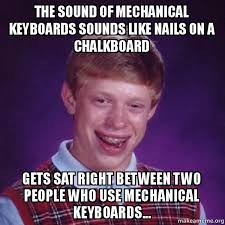Make Bad Luck Brian Meme - the sound of mechanical keyboards sounds like nails on a chalkboard