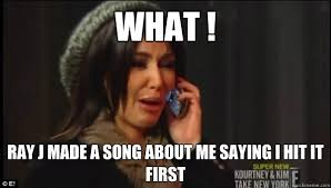 Ray J Kardashian Meme - what ray j made a song about me saying i hit it first crying