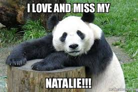 Natalie Meme - i love and miss my natalie confession panda make a meme