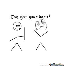 I Ve Got Your Back Meme - i ve got your back by maskedslayer meme center