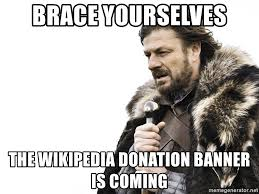 Donation Meme - brace yourselves the wikipedia donation banner is coming winter