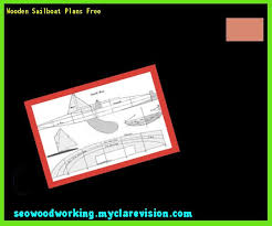 Wood Sailboat Plans Free by How To Build A Small Wooden Sailboat 203634 Woodworking Plans