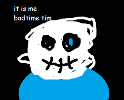 You Re Gonna Have A Bad Time Meme - it is me badtime tim you re gonna have a bad time know your meme