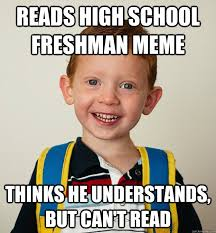 High School Freshman Meme - reads high school freshman meme thinks he understands but can t