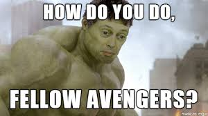 Dont Be Mad Meme - never make the steve buscemi hulk mad if you don t want a polite