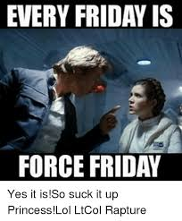 Suck It Meme - every friday is force friday yes it is so suck it up princess lol