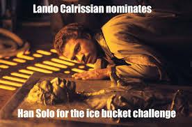 Lando Calrissian Meme - lando calrissian nominates han solo for the ice bucket challenge