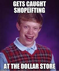 Shoplifting Meme - bad luck brian meme imgflip