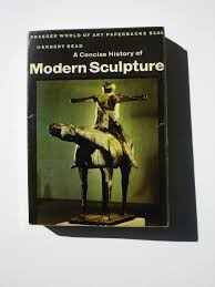 K He Modern Herbert Read A Concise History Of Modern Sculpture