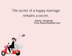 happy wedding quotes the secret of a happy marriage remains a secret raise your mind