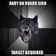 Baby On Board Meme - baby on board sign target acquired target locked on make a meme