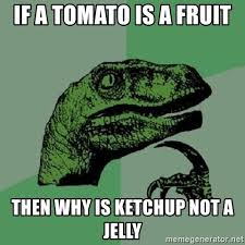 Jelly Meme - if a tomato is a fruit then why is ketchup not a jelly