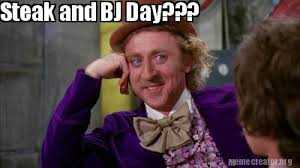 Steak And Bj Meme - meme creator steak and bj day meme generator at memecreator org
