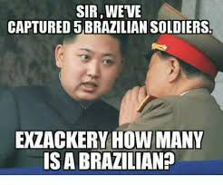 Brazilian Memes - sirweve captured 5 brazilian soldiers extackery how many is a