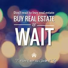 don u0027t wait to buy real estate buy real estate u0026 wait buy homes